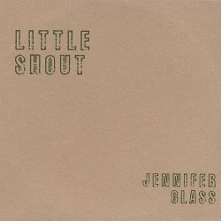 Jennifer Glass - Little Shout