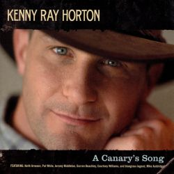 Kenny Ray Horton - A Canary's Song