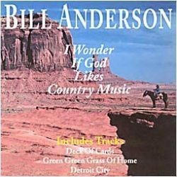 Bill Anderson - I Wonder If God Likes Country Music