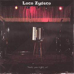 Loco Zydeco - Yeah You Right, Eh!