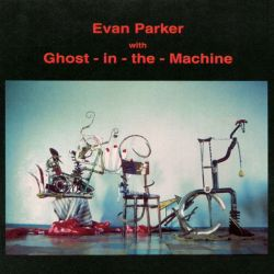 Evan Parker - Evan Parker with Ghost-in-the-Machine
