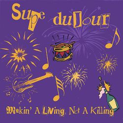Supe Dujour - Making a Living, Not a Killing