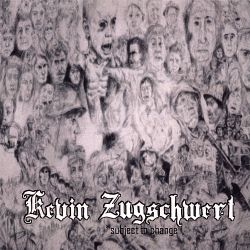 Kevin Zugschwert - Subject to Change