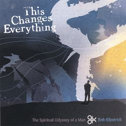 Bob Kilpatrick - This Changes Everything