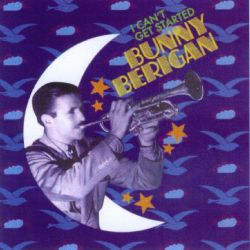 Bunny Berigan - I Can't Get Started [Definitive]