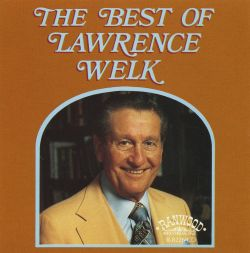 Lawrence Welk - The Best of Lawrence Welk [Ranwood]