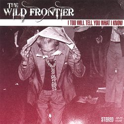 The Wild Frontier - I Too Will Tell You What I Know