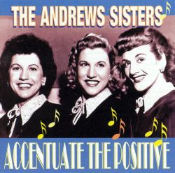 The Andrews Sisters - Accentuate the Positive