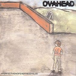 Ovahead - A Perfect View of Everybody Else