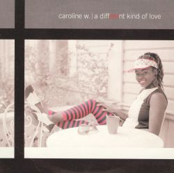 Caroline W. - A Different Kind of Love