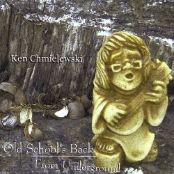 Ken Chmielewski - Old School's Back from Underground