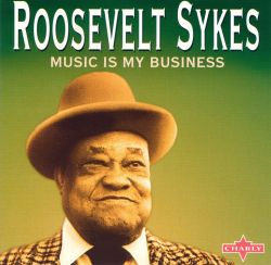 Roosevelt Sykes - Music Is My Business [Charly]