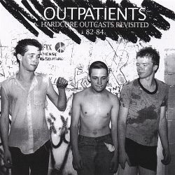 The Outpatients - Hardcore Outcasts Revisited '82-'84