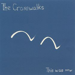 The Crosswalks - This Was Now