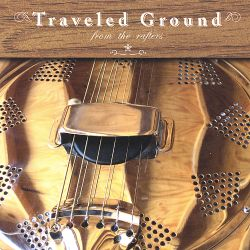 Traveled Ground - From the Rafters