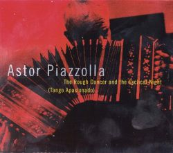 Astor Piazzolla - The Rough Dancer and the Cyclical Night (Tango Apasionado)
