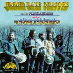 Jimmie Dale Gilmore & The Flatlanders - Unplugged
