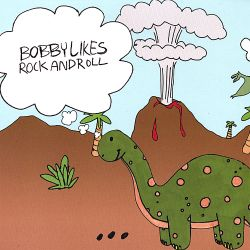 Bobby Likes Rock and Roll - ...And Dinosaurs