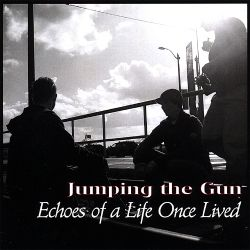 Jumping the Gun - Echoes of a Life Once Lived