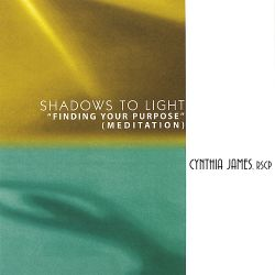 Cynthia James - Shadows to Light: Finding Your Purpose