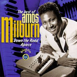 Amos Milburn - The Best of Amos Milburn: Down the Road Apiece
