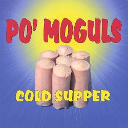 Po' Moguls - Cold Supper