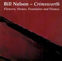 Bill Nelson - Crimsworth: Flowers, Stones, Fountains and Flames