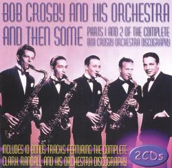 Bob Crosby & His Orchestra - And Then Some, Pts. 1 & 2 of the Complete Discography