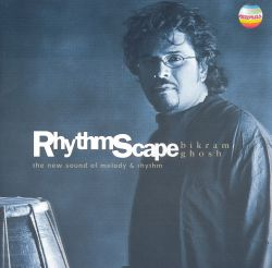 Bikram Ghosh - Rhythmscape: The New Sound of Melody and Rhythm