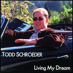 Todd Schroeder - Living My Dream