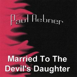 Paul F. Rebner - Married to the Devil's Daughter