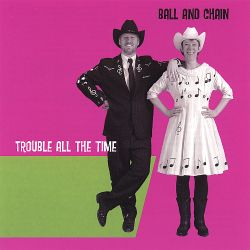 Ball & Chain - Trouble All the Time