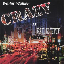Wailin' Walker - Crazy at Night