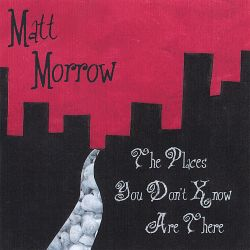 Matt Morrow - The Places You Don't Know Are There