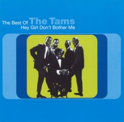 The Best of the Tams: Hey Girl Don't Bother Me