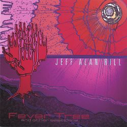 Jeff Alan Hill - Fever Tree and Other Selections