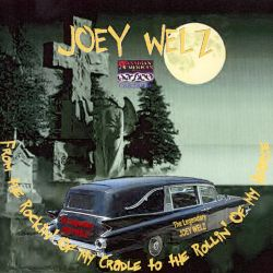Joey Welz - From the Rockin' of My Cradle to the Rollin' of My Hearse