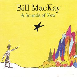 Bill MacKay - Bill MacKay & Sounds of Now
