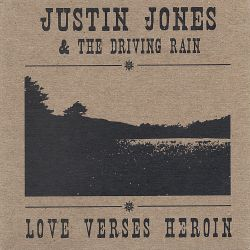 Justin Jones & the Driving Rain - Love Verses Heroin