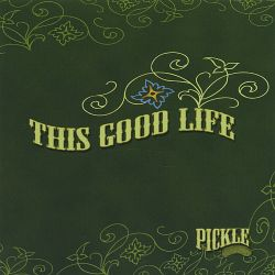 Pickle - This Good Life