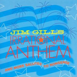 Jim Gill - Jim Gill's Irrational Anthem and More Salutes to Nonsense