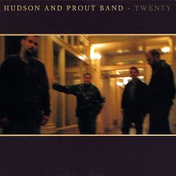 Hudson and Prout Band - Twenty