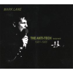 The Anti-Tech Testament 1981-1985 - Mark Lane