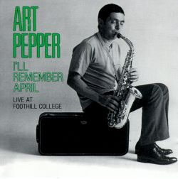 Art Pepper - I'll Remember April: Live at Foothill College