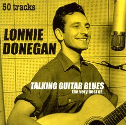 Talking Guitar Blues: The Very Best of Lonnie Donegan [Castle]
