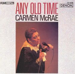 Carmen McRae - Any Old Time