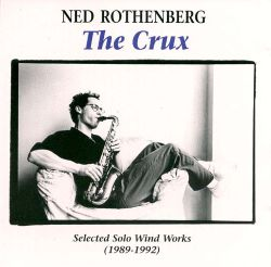 The Crux: Selected Solo Wind Works 1989-1992