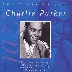 history of jazz charlie parker Probably the three most influential improvisers in the history of jazz were louis armstrong, charlie parker and john coltrane it's.