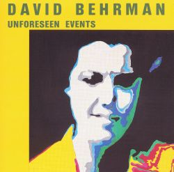 David Behrman: Unforeseen Events