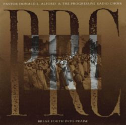 Pastor Donald Alford & The Progressive Radio Choir / Progressive Choir - Break Forth into Praise